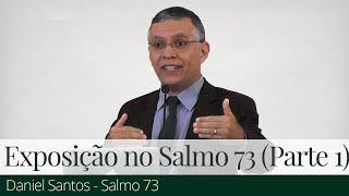 Exposição no Salmo 73 (Parte 1) - Daniel Santos