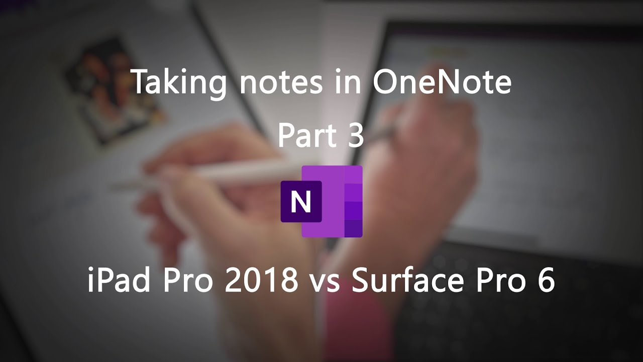 Taking notes in OneNote on iPad Pro 2018 vs  Surface Pro 6