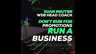 Xuan Nguyen - Don't Run for Promotions, Run a Business | World Finacial Group Executive Chairman