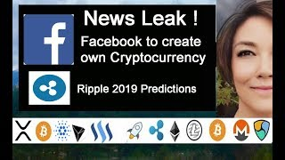 Leak! Facebook to create its own Cryptocurrency plus Ripple's 2019 Predictions!