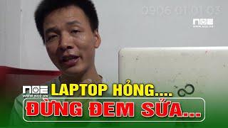 Laptop hỏng thì ĐỪNG NÊN