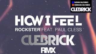 Rockster feat. Paul Cless - How I Feel (Cuebrick RMX)