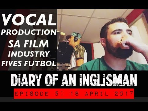 VOCAL PRODUCTION, SA FILM INDUSTRY, CARL WASTIE & FIVES FUTBOL - Diary of an Inglisman Ep. 5