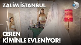 Ceren kiminle evleniyor! Zalim İstanbul 7. Bölüm
