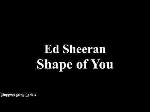 Ed Sheeran - Shape Of You ( Song Lyrics )