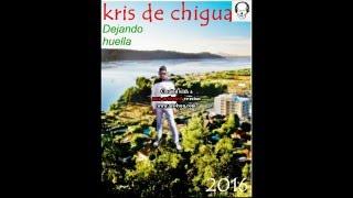 KRIS DE CHIGUA Desde aquella noche (ahora mas nitido 2016)