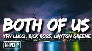 YFN Lucci - Both Of Us (Lyrics) ft. Rick Ross & Layton Greene
