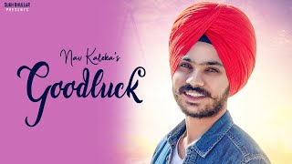 GOOD LUCK : NAV KALEKA (  song) ||Latest Punjabi Songs 2019 || Sukh Bhullar Music