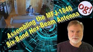 Assembling the MFJ-1846 Six-Band Hex-Beam Antenna (#152)