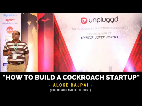 Aloke Bajpai of Ixigo on How to build a cockroach startup @UnPluggd