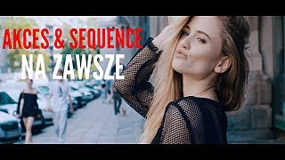 Akces & Sequence - Na zawsze (Official Video)