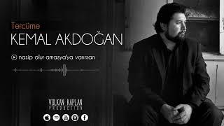 Kemal Akdoğan / Nasip Olur Amasya'ya Varırsan [Tercüme © 2017 Volkan Kaplan Production]