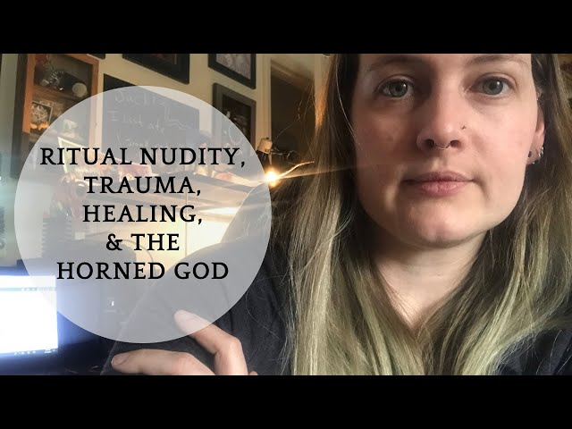 Ritual Nudity, Trauma, Healing, and Working with Men in Witchcraft