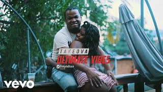 TakeOva - Ultimate Vibes (Official Video)