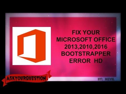 FIX MICROSOFT OFFICE BOOTSTRAPPER ERROR 2013, 2010, 2016