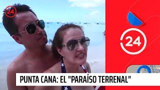 """Punta Cana: El """"paraíso terrenal"""" cada vez más visitado por los chilenos"""