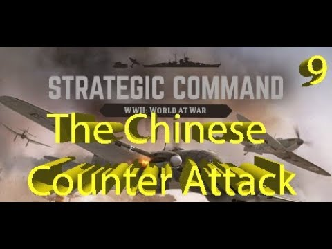 Strategic Command: WWII World at War - The Chinese Counter Attack! - Part 9