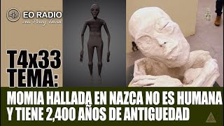 T4X33: MOMIA DE NAZCA NO SERÍA HUMANA Y TENDRÍA ANTIGUEDAD DE 2,400 AÑOS SEGÚN UNEARTHING NAZCA