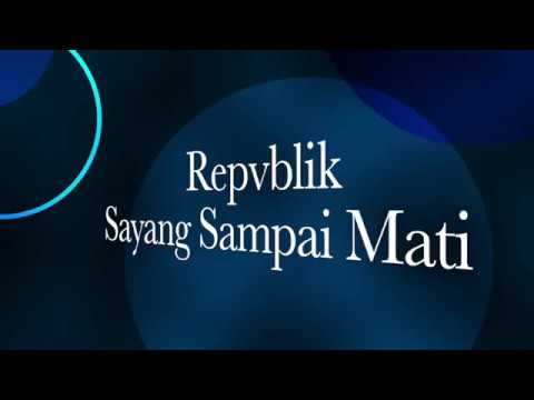 Repvblik - Sayang Sampai Mati [Unofficial Lyric Video]