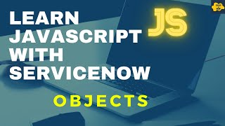 #7 Objects in JavaScript | Learn JavaScript with ServiceNow | ServiceNow JavaScript Tutorial