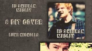 ED SHEERAN MEDLEY   8-Bit Cover