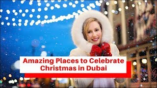 Amazing Places to Celebrate Christmas in Dubai - Festivities, Food & Fireworks