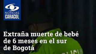 Extraña muerte de bebé de 6 meses en el sur de Bogotá: presentaba golpes en la cabeza