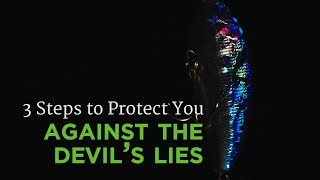 3 Steps to Protect You Against the Devil's Lies