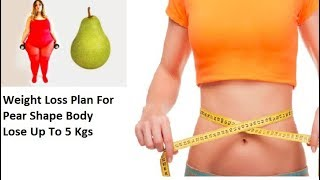 Lose Upto 5 Kgs /Weight Loss Plan For Pear Shape Body