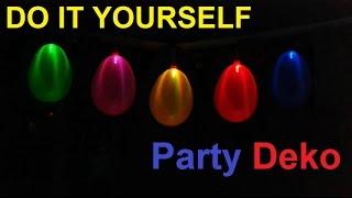 DIY Coole Party Deko selber machen  / Geburtstagsdeko Ideen / Partydeko / LED Partyleuchte – basteln