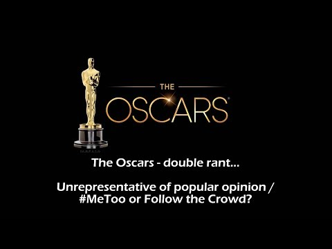 The Oscars 2018 - Unrepresentative of popular opinion? / #MeToo or Follow the Crowd?