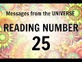 READING # 25 * YOUR MESSAGE FROM THE UNIVERSE