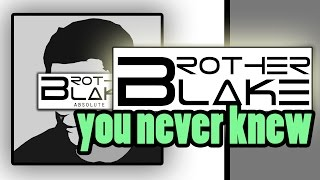 Repeat youtube video Brother Blake - You Never Knew