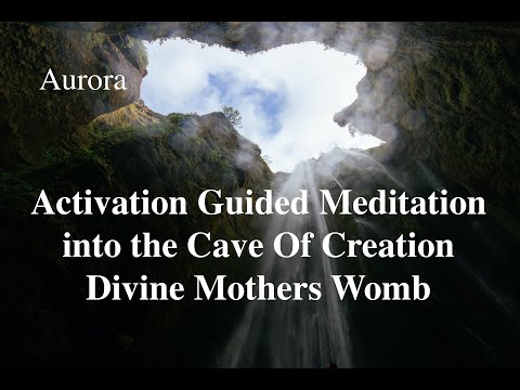 Activation Guided Meditation into the Cave Of Creation Divine Mothers Womb