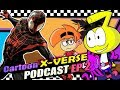 Cartoon X-Verse Podcast EP 2 ( Ft. LSMark ) Spider-verse jumps Live Action Sonic w Frozen Snorks