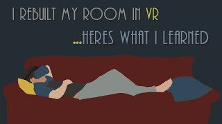 I Rebuilt my Room in VR. Here's What I Learned...