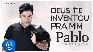 Pablo - Deus te Inventou Pra Mim (É Só Dizer Que Sim) [Áudio Oficial]