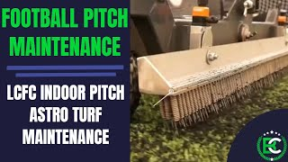 LCFC Indoor Pitch Astro Turf Maintenance | 🛠 Football Pitch Maintenance 🛠 | Soft Surfaces
