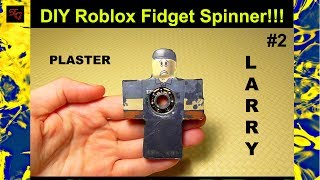 DIY Roblox Fidget Spinner #2 Larry - Comment faire un Roblox Hand Spinner!!!