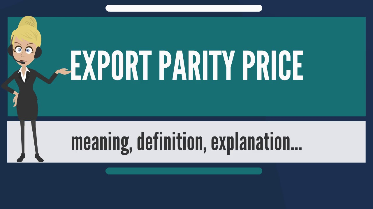 What is EXPORT PARITY PRICE? What does EXPORT PARITY PRICE