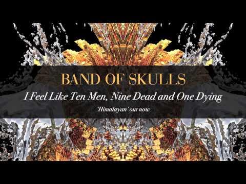 Band Of Skulls - I Feel Like Ten Men, Nine Dead And One Dying