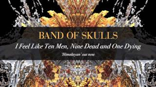 Band Of Skulls - I Feel Like Ten Men, Nine Dead And One Dying
