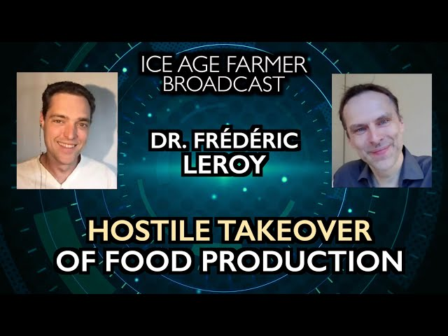 Frederic Leroy, Ph.D: Hostile Takeover of Food Production - Ice Age Farmer Broadcast
