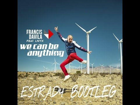 Francis Dávila Feat. LNYX - We Can Be Anything (ESTRAD4 BOOTLEG)