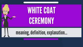 What is WHITE COAT CEREMONY? What does WHITE COAT CEREMONY mean? WHITE COAT CEREMONY meaning