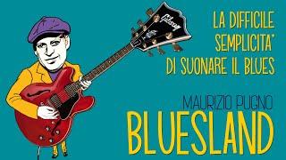 Maurizio Pugno - BLUESLAND: la difficile semplicità di suonare Blues