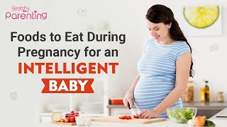 10 Foods to Eat During Pregnancy for an Intelligent Baby