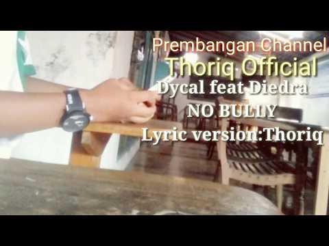 Lagu dycal feat Diedra -NO BULLY- lyric version:Thoriq Afan