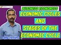 Business Economics : Economic Cycles and stages of the Economic Cycle
