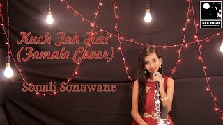 Kuch Toh Hai | Female Cover | Sonali Sonawane | See High Productions